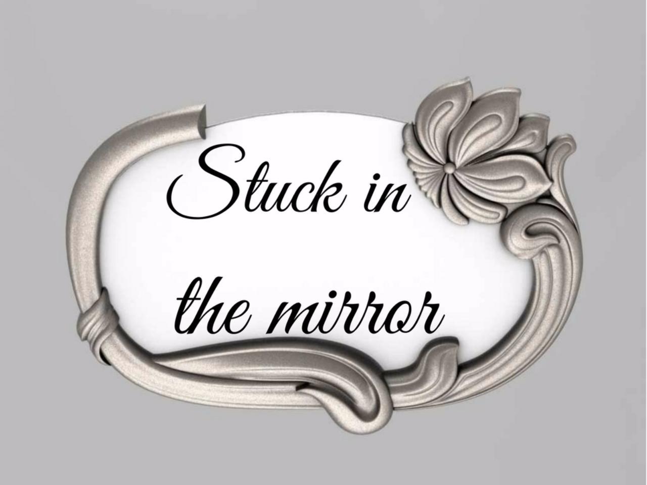 Stuck in the mirror stuckinthemirror stories