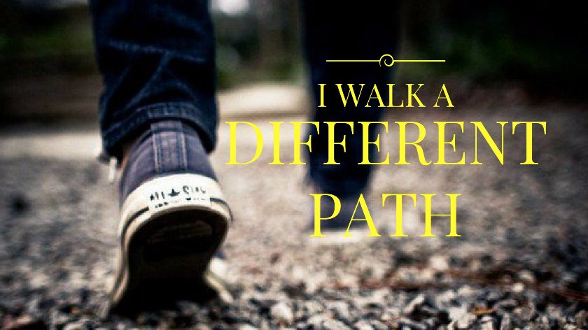 I walk a different path thoughts stories