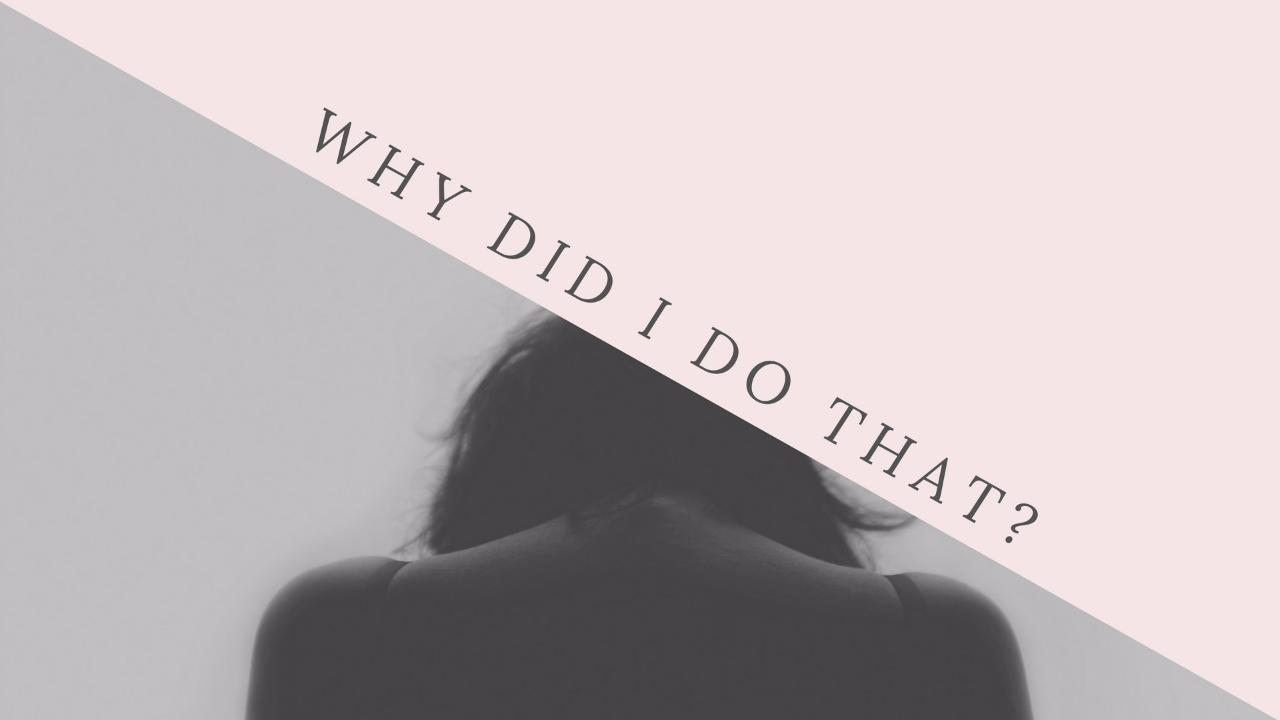 Why did I do that? whydididothat stories